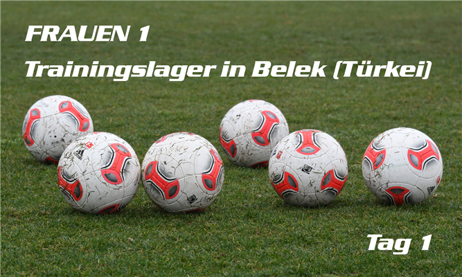 Trainingslager Frauen 1 in Belek/Türkei - Tag 1