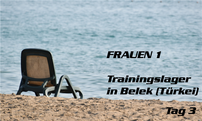 Trainingslager Frauen 1 in Belek/Türkei - Tag 3